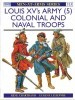 Louis XV's Army (5): Colonial and Naval Troops (Men-at-Arms Series 313)
