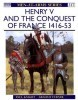 Henry V and the Conquest of France 1416-53 (Men-at-Arms Series 317)